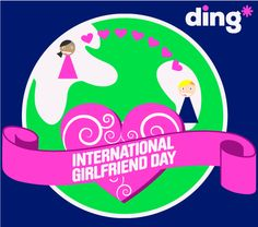 Did you know today is International Girlfriend Day? Don't send her flowers or some other silly gift, give her what she really wants, mobile top-up so she can talk to you - https://www.ding.com/