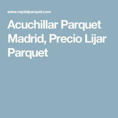 Acuchillar Parquet Madrid, Precio Lijar Parquet