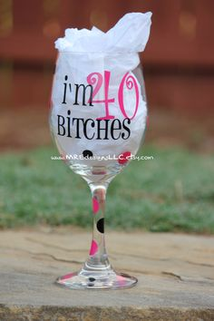 I'm 40 Bitches 40th Birthday Wine Glass 20th 30th by MREdesignsLLC, $13.00