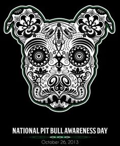 National Pit Bull Awareness Day - October 26, 2013