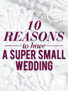 10 reasons why you should really consider having a small wedding