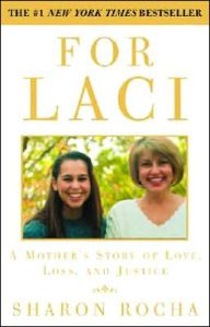 """For Laci: A Mother's Story of Love, Loss, and Justice"" by Sharon Rocha (Laci/Scott Peterson case)"