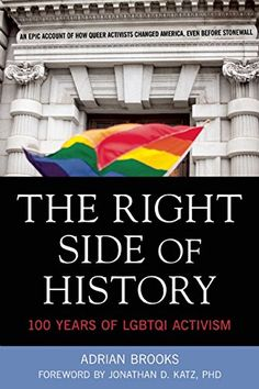 The Right Side of History:100 Years of LGBTQ Activism by Jonathan Katz: