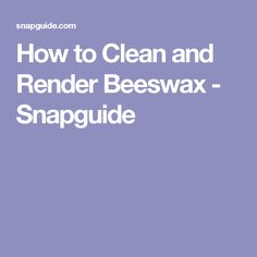 How to Clean and Render Beeswax - Snapguide