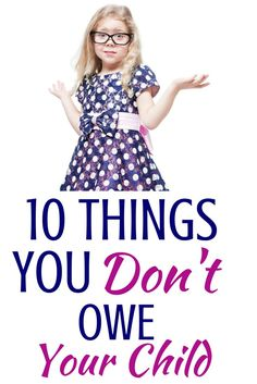 These 10 Things You Don't Owe Your Child Are Totally Spot On - Boom! - For Every Mom The way my parents raised me, and the way I will raise my kids when I have some Kids And Parenting, Parenting Hacks, Parenting Classes, Parenting Styles, Our Kids, My Children, Raising Kids, Raising Children Quotes, Best Mom