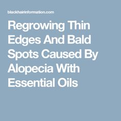 Regrowing Thin Edges And Bald Spots Caused By Alopecia With Essential Oils