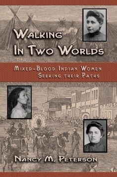 Walking in Two Worlds: Mixed-Blood Indian Women Seeking Their Paths [Paperback] [2006] (Author) Nancy M. Peterson
