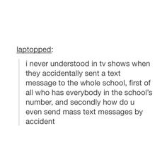 EXACTLY! Like seriously who would have all the numbers of everyone in their school I know I wouldn't