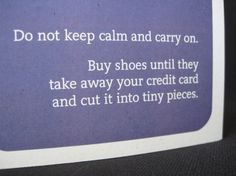 Buy shoes until they take away your credit card and cut it into tiny pieces