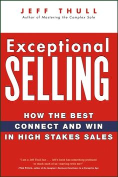 """Read """"Exceptional Selling How the Best Connect and Win in High Stakes Sales"""" by Jeff Thull available from Rakuten Kobo. Praise for Exceptional Selling """"Thull's leading-edge thinking makes this book extraordinary. This straightforward guide . Sales Strategy, High Stakes, Marketing Communications, Best Selling Books, Book Nooks, Sales And Marketing, Book Cover Design, Used Books, Book Recommendations"""