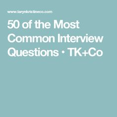 50 of the Most Common Interview Questions • TK+Co