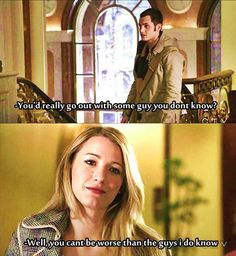 """Dan: """"You'd really go out with some guy you don't know?"""" Serena: """"Well, you can't be worse than the guys I do know."""" (Gossip Girl) Penn Badgley as Dan Humphrey, Blake Lively as Serena van der Woodsen Gossip Girl Memes, Gossip Girl Serena, Gossip Girls, Gossip Girl Funny, Tv Quotes, Movie Quotes, Blair Quotes, I'm Chuck Bass, Dan Humphrey"""