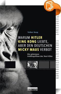 Warum Hitler King Kong liebte, aber den Deutschen Mickey Maus verbot    ::  Hitler ließ sich fast jeden Abend mehrere Spielfilme vorführen. Propagandaminister Goebbels stellte schönen Schauspielerinnen nach und versuchte nebenbei vergeblich, den deutschen Film auf Hollywood-Niveau zu bringen. Viele NS-Größen verfügten über private Kinosäle, in denen sie ungestört ausländische Musicals und Komödien genießen konnten. Gauleiter und Generäle bemühten abstruse Argumente, um den Zeichentrick...
