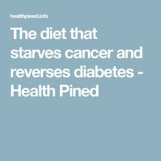 The diet that starves cancer and reverses diabetes - Health Pined