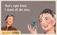wine, wine, wine wine, wine, wine..