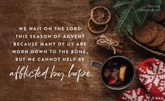 We wait on the Lord in this season of Advent because many of us are worn down to the bone and we know our need for a Savior, but we cannot help be afflicted by hope. Waiting Quotes, Down To The Bone, Sweet Quotes, Sweet Sayings, Birth Of Jesus Christ, Advent Season, Catholic Religion, Joy, Seasons
