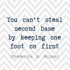 Daily Inspirational Quotes // One foot on first ~~~~~ #inspirationalquotes #baseball