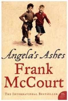Angela's Ashes - Frank McCourt. A slog through the harshness of poverty in Ireland.