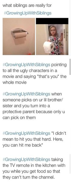 Growing up with siblings...all of these are true. When I broke my sisters nose, I told her to hit me and stop crying, so we wouldn't get in trouble.