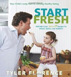 Start Fresh: Your Child's Jump Start to Lifelong Healthy Eating by Tyler Florence. $8.00. Author: Tyler Florence. Publisher: Rodale Books (June 7, 2011). 160 pages
