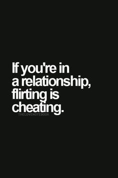 If you're in a relationship, flirting is cheating.