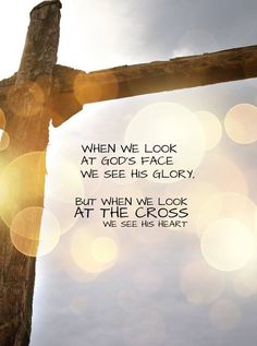 When we look at the cross we see God's heart.