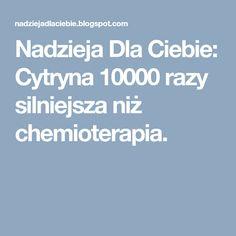 Nadzieja Dla Ciebie: Cytryna 10000 razy silniejsza niż chemioterapia.