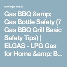 Gas BBQ & Gas Bottle Safety (7 Gas BBQ Grill Basic Safety Tips)   ELGAS - LPG Gas for Home & Business