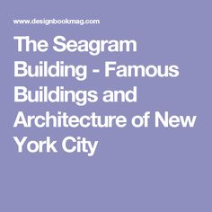The Seagram Building - Famous Buildings and Architecture of New York City