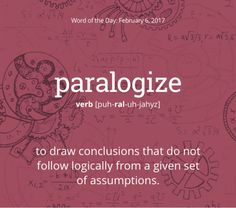 Today& Word of the Day is paralogize. Learn its definition, pronunciation, etymology and more. Join over 19 million fans who boost their vocabulary every day. Unusual Words, Weird Words, Rare Words, Unique Words, Powerful Words, Cool Words, Amazing Words, English Vocabulary Words, English Words