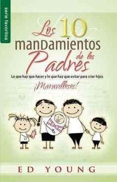 Los 10 mandamientos de los padres / The 10 Commandments of Parenting: Lo Que Hay Que Hacer Y Lo Que Hay Que Evita...
