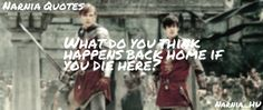 Narnia Quotes: What do you think happens back home if you die here?