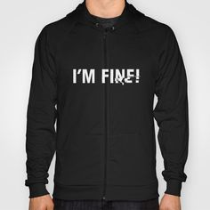 Buy i'm fine. Hoody by 7115. Worldwide shipping available at Society6.com. Just one of millions of high quality products available.