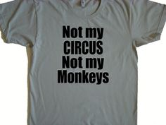 Unisex Not My Circus Not My Monkeys T shirt by SweetBohemianLife