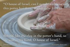 Clay in the Potter's Hands - Jeremiah 18:6