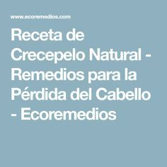 Receta de Crecepelo Natural - Remedios para la Pérdida del Cabello - Ecoremedios The Cure, Natural, Hair, You Lost Me, Remedies, Beauty, Recipes, Nature, Strengthen Hair