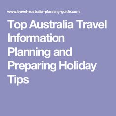 Top Australia Travel Information Planning and Preparing Holiday Tips
