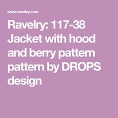 Ravelry: 117-38 Jacket with hood and berry pattern pattern by DROPS design
