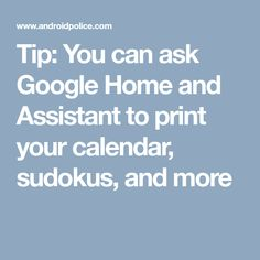 Tip: You can ask Google Home and Assistant to print your calendar, sudokus, and more