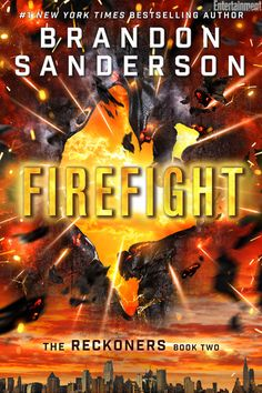 "Cover Reveal: Firefight (Reckoners #2) by Brandon Sanderson  -On sale January 8th 2015 by Gollancz  -From the #1 ""New York Times"" bestselling author of Words of Radiance coauthor of Robert Jordan's Wheel of Time series, and creator of the internationally bestselling Mistborn Trilogy, Brandon Sanderson presents the second book in the Reckoners series: Firefight, the sequel to the #1 bestseller Steelheart."