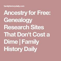 Ancestry for Free: Genealogy Research Sites That Don't Cost a Dime | Family History Daily