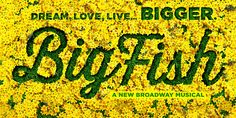 BIG FISH THE MUSICAL: With elements of adventure as well as fantasy, the musical creates a magical world complete with a witch, a giant, Siamese twins and a really big fish. Based on the novel by Daniel Wallace and the 2003 film.