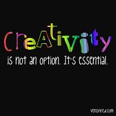 Allowing students to be creative in their learning process and giving them the opportunity to express themselves while continuing to learn the needed material is essential. Creativity, much like what the quote states, isn't an option in learning; it's required. When students have more freedom in how they can learn, often times the better they will be able to learn.