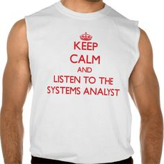 Keep Calm and Listen to the Systems Analyst Sleeveless Tee T Shirt, Hoodie Sweatshirt