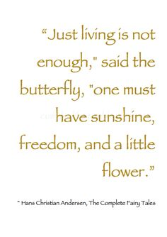 """-: Summer Shine :- """"Just living is not enough,"""" said the butterfly, """"one must have sunshine, freedom, and a little flower."""" ~ Hans Christian Andersen, The Complete Fairy Tales #Sunshine_Quote"""