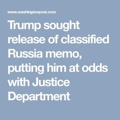Trump sought release of classified Russia memo, putting him at odds with Justice Department