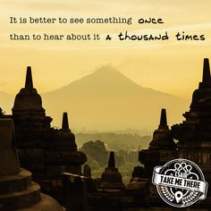 """""""It is better to see something once than to hear about it a thousand times."""""""