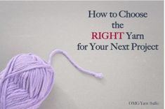 How to Choose the RIGHT Yarn for Your Next Project – OMG Yarn (balls)
