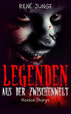 Legenden aus der Zwischenwelt - Horror Kurzgeschichten von René Junge