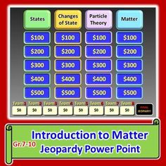INTRODUCTION TO MATTER JEOPARDY (Editable): Topics: 1) Matter 2) Three States of Matter 3) Changes of State 4) Temperatures that Change State 5) The Particle Theory of Matter